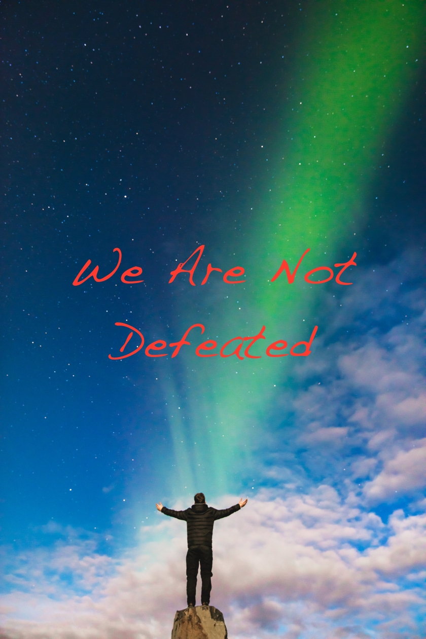 We Are Not Defeated